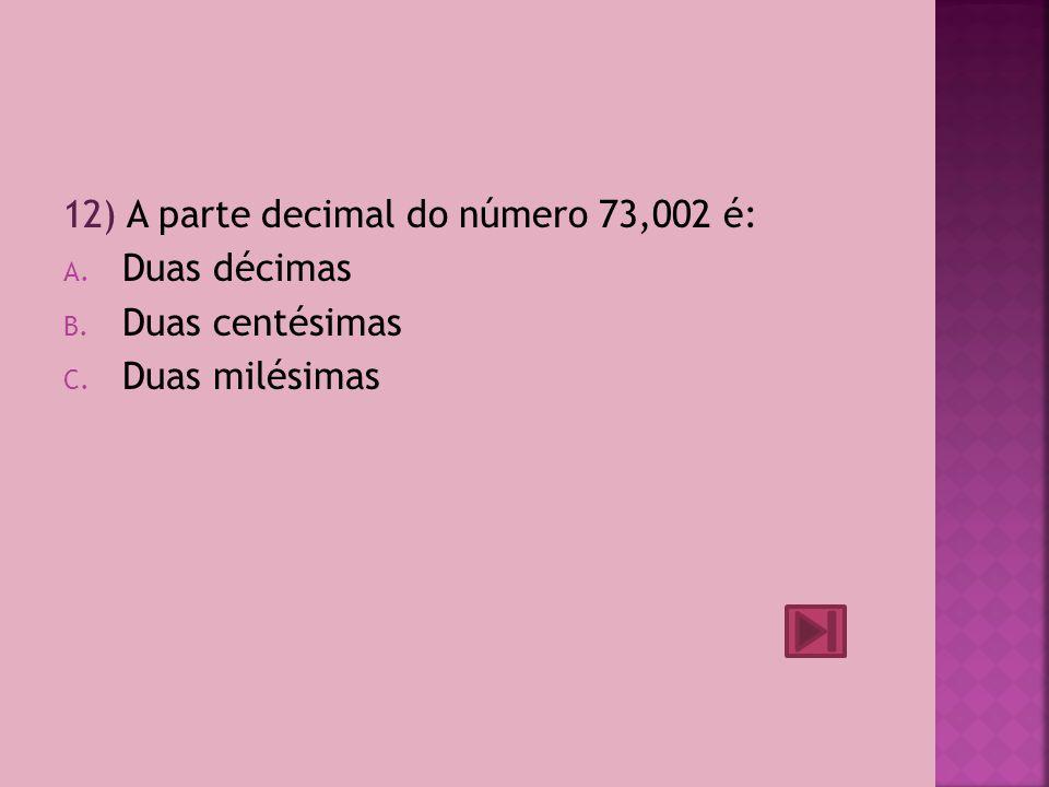 11) A leitura seis unidades e trinta e uma milésimas corresponde ao número: A.