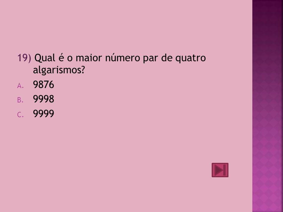 18) O maior número par de quatro algarismos diferentes que posso escrever com os algarismos 1,2,3 e 4 é: A.