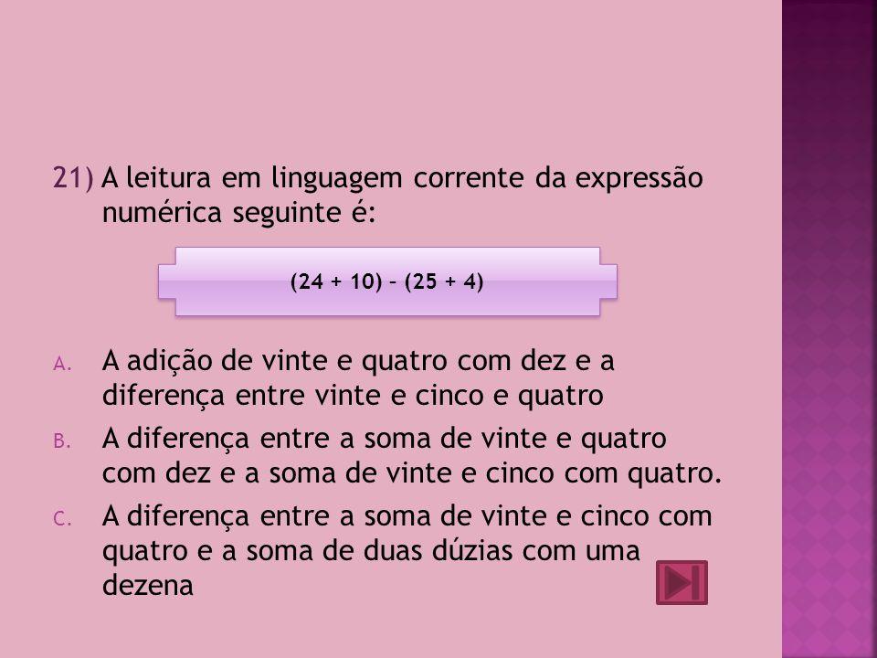 20) Em linguagem matemática a diferença entre cinquenta e seis e três dezenas é: A.