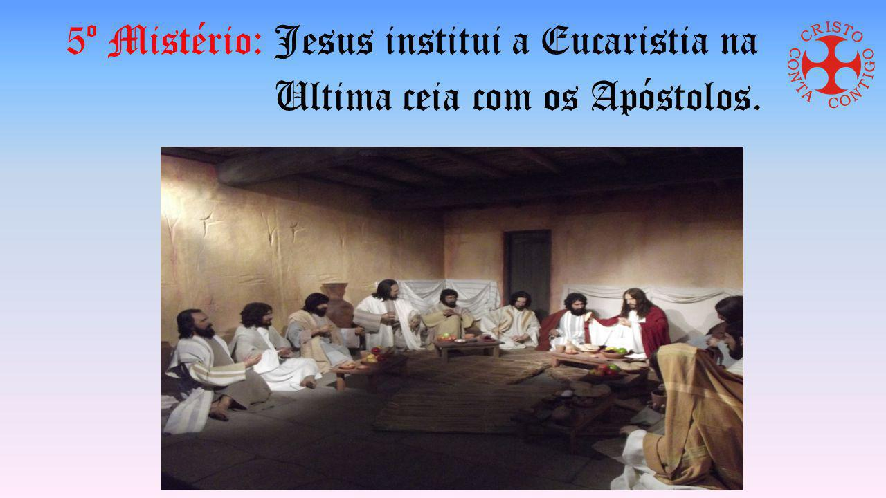 5º Mistério: Jesus institui a Eucaristia na Ultima ceia com os Apóstolos.