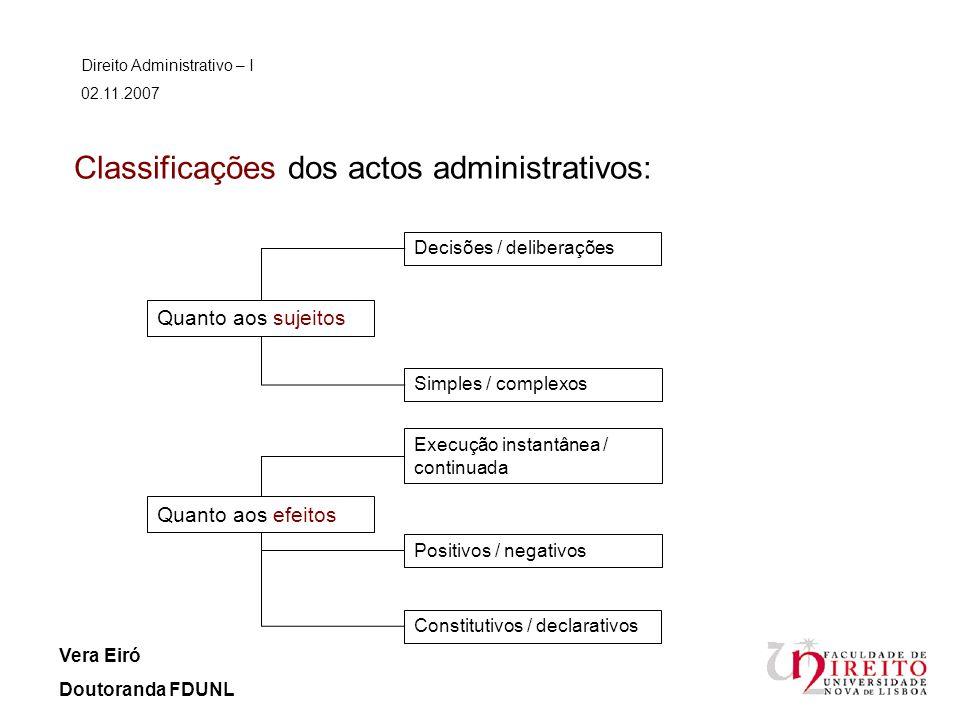 Classificações dos actos administrativos: Direito Administrativo – I 02.11.2007 Vera Eiró Doutoranda FDUNL Quanto aos sujeitos Quanto aos efeitos Deci