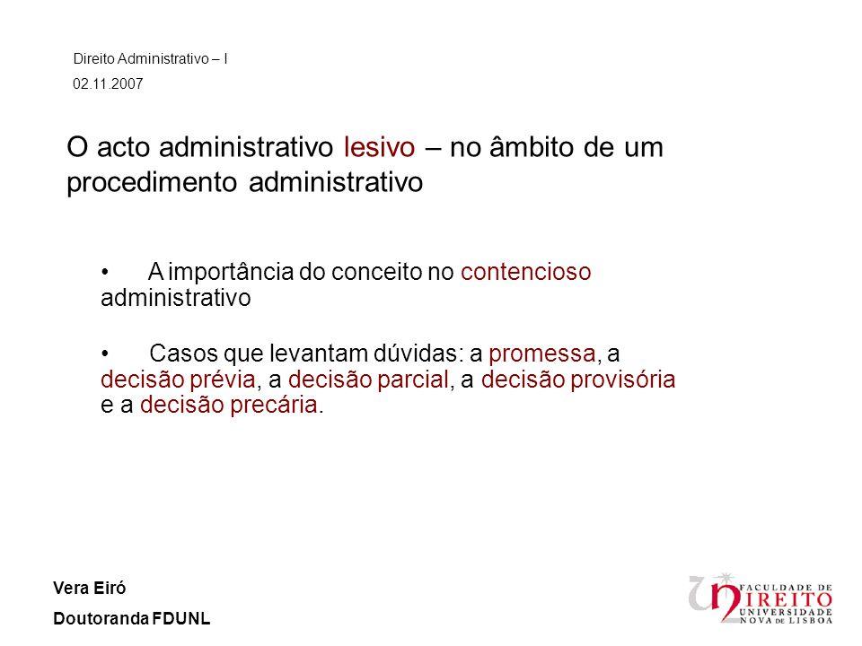 O acto administrativo lesivo – no âmbito de um procedimento administrativo Direito Administrativo – I 02.11.2007 Vera Eiró Doutoranda FDUNL A importân