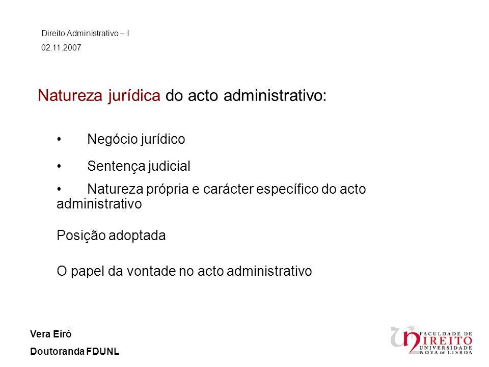 Natureza jurídica do acto administrativo: Negócio jurídico Direito Administrativo – I 02.11.2007 Vera Eiró Doutoranda FDUNL Sentença judicial Natureza