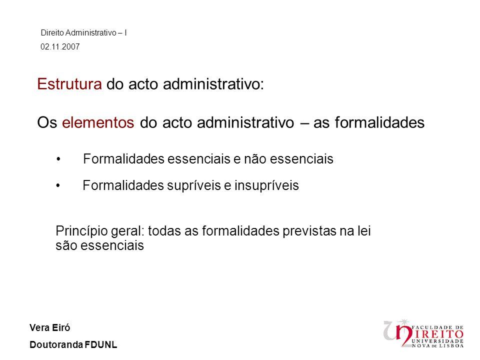 Estrutura do acto administrativo: Os elementos do acto administrativo – as formalidades Direito Administrativo – I 02.11.2007 Vera Eiró Doutoranda FDU