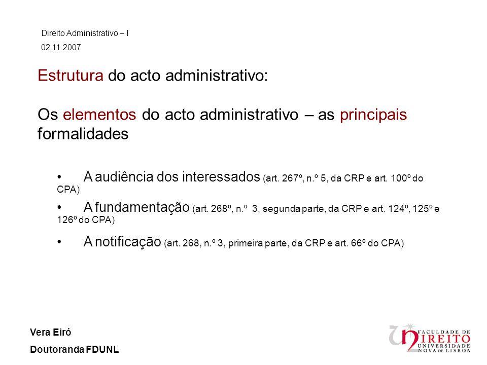 Estrutura do acto administrativo: Os elementos do acto administrativo – as principais formalidades Direito Administrativo – I 02.11.2007 Vera Eiró Dou