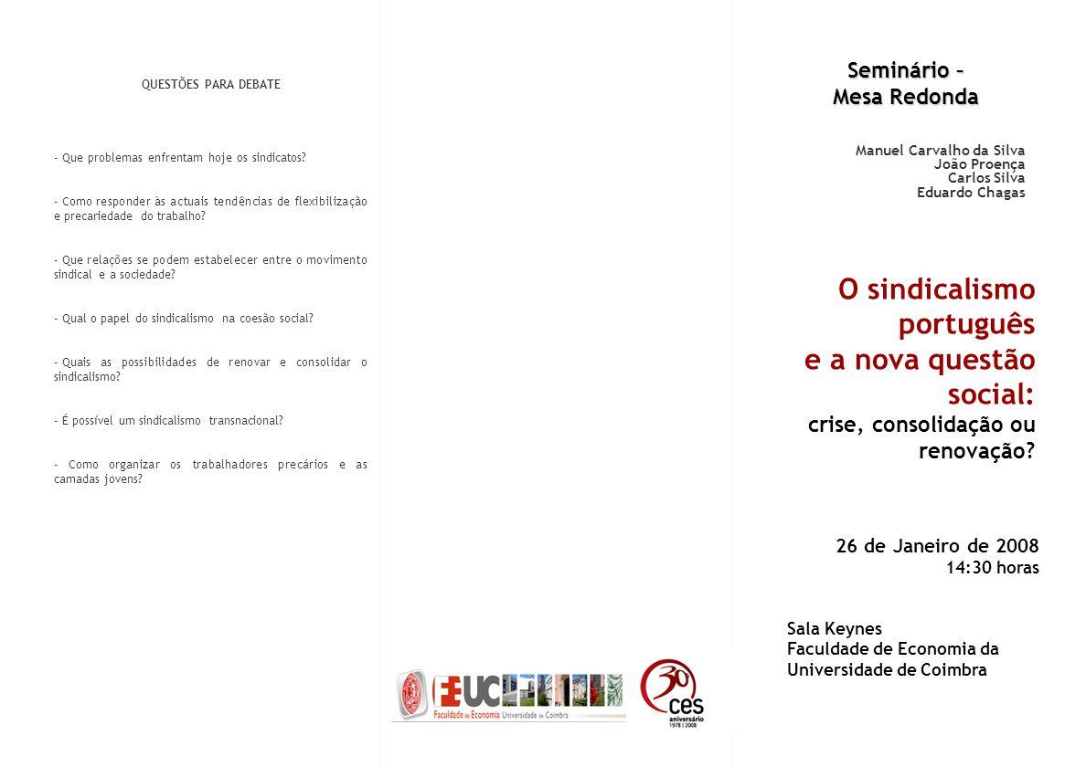 Seminário – Mesa Redonda Manuel Carvalho da Silva João Proença Carlos Silva Eduardo Chagas O sindicalismo português e a nova questão social: crise, consolidação ou renovação.