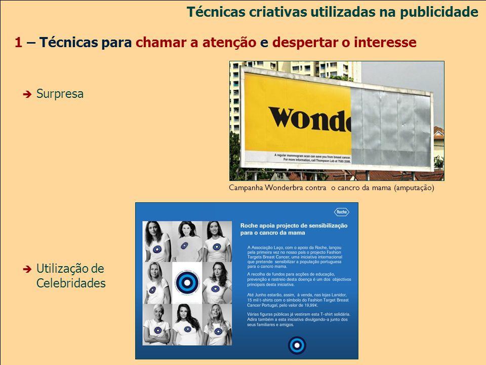 1 – Técnicas para chamar a atenção e despertar o interesse Surpresa Utilização de Celebridades Técnicas criativas utilizadas na publicidade Campanha W