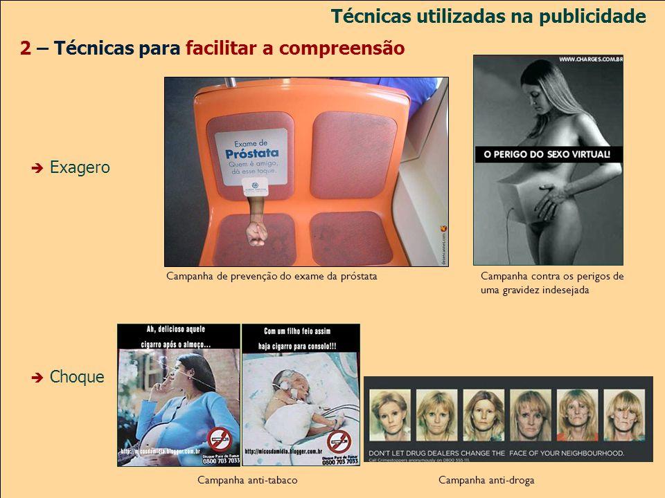2 – Técnicas para facilitar a compreensão Exagero Choque Técnicas utilizadas na publicidade Campanha anti-tabaco Campanha contra os perigos de uma gra