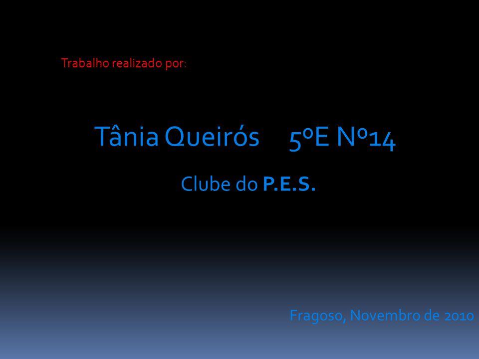 Trabalho realizado por: Tânia Queirós 5ºE Nº14 Clube do P.E.S. Fragoso, Novembro de 2010