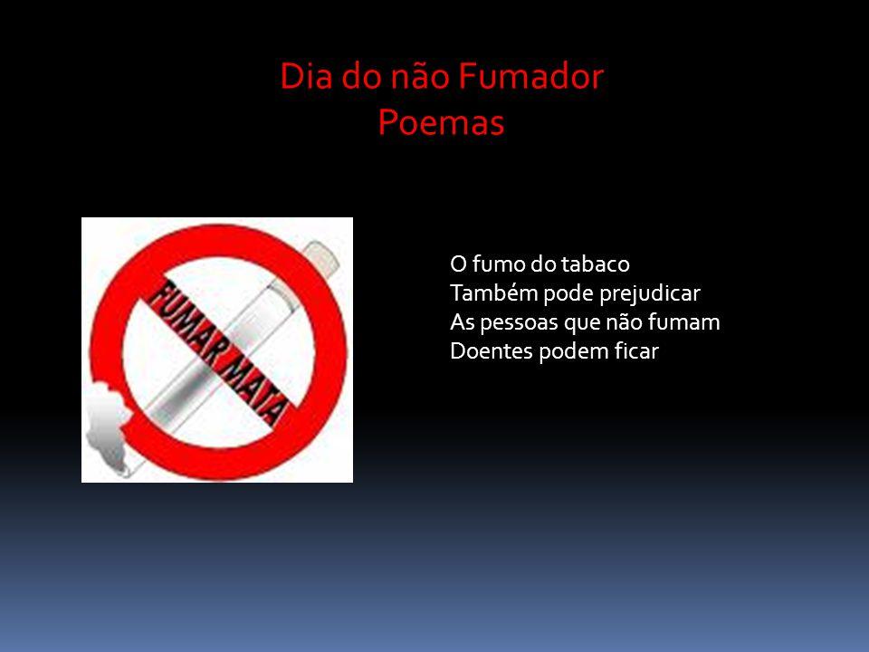 Dia do não Fumador Poemas O fumo do tabaco Também pode prejudicar As pessoas que não fumam Doentes podem ficar