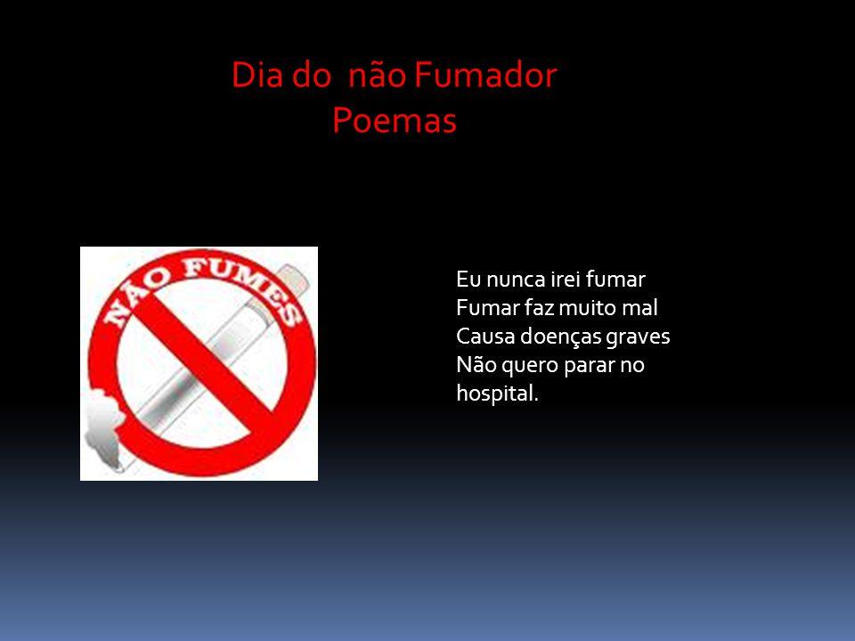 Eu nunca irei fumar Fumar faz muito mal Causa doenças graves Não quero parar no hospital.