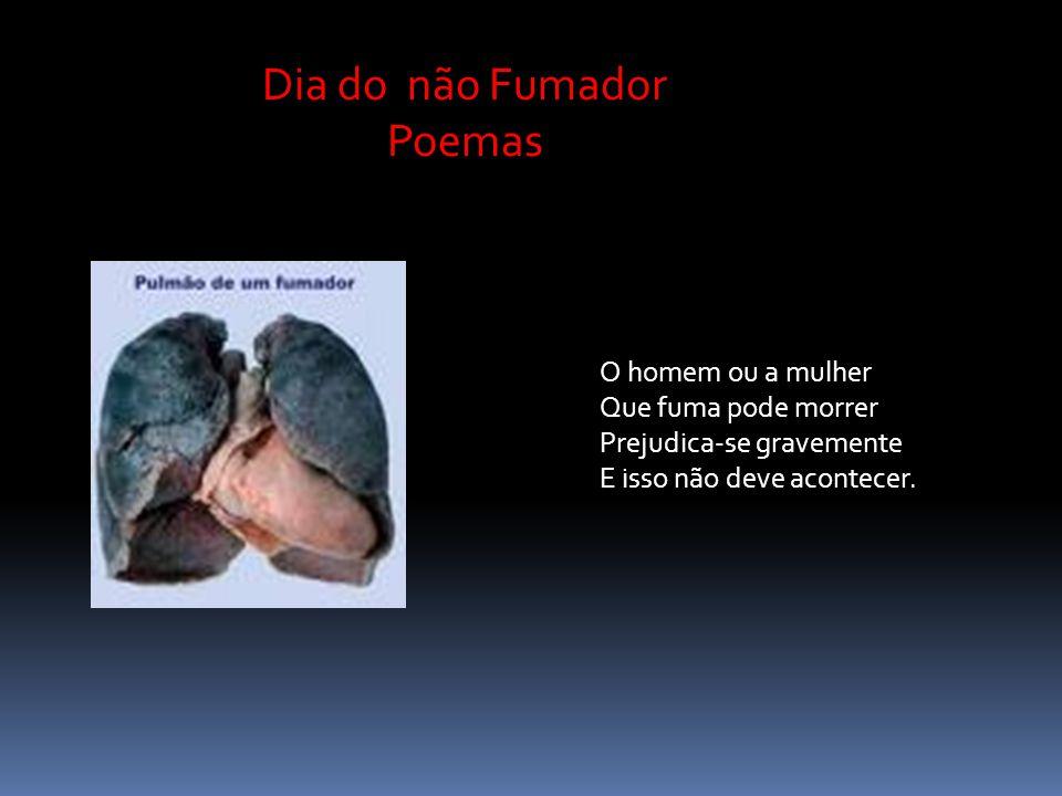 O homem ou a mulher Que fuma pode morrer Prejudica-se gravemente E isso não deve acontecer.
