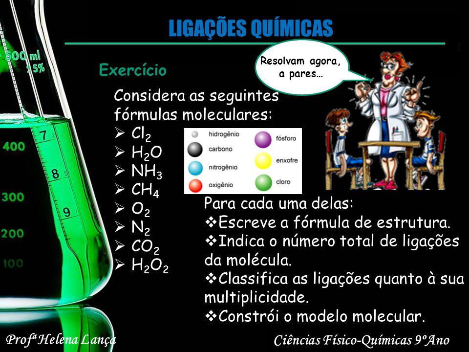 LIGAÇÕES QUÍMICAS Ciências Físico-Químicas 9ºAno Profª Helena Lança Resolvam agora, a pares… Exercício Considera as seguintes fórmulas moleculares: Cl