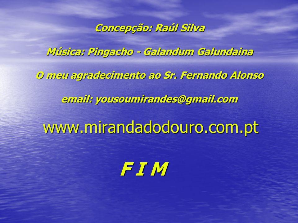 Concepção: Raúl Silva Música: Pingacho - Galandum Galundaina O meu agradecimento ao Sr. Fernando Alonso email: yousoumirandes@gmail.com www.mirandadod