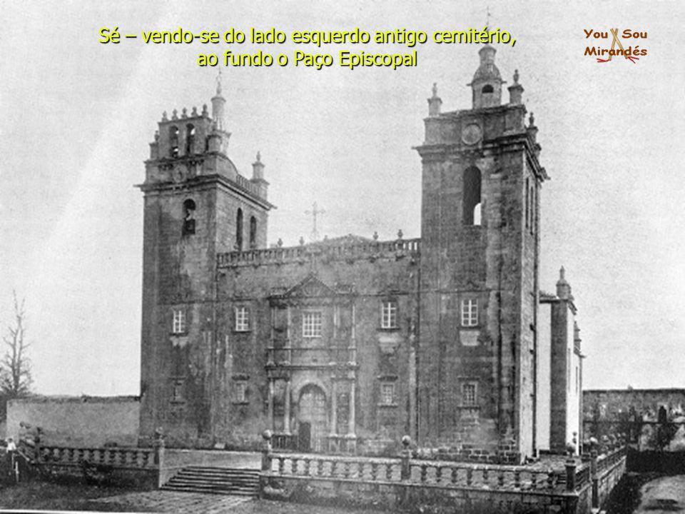 Sé – vendo-se do lado esquerdo antigo cemitério, ao fundo o Paço Episcopal