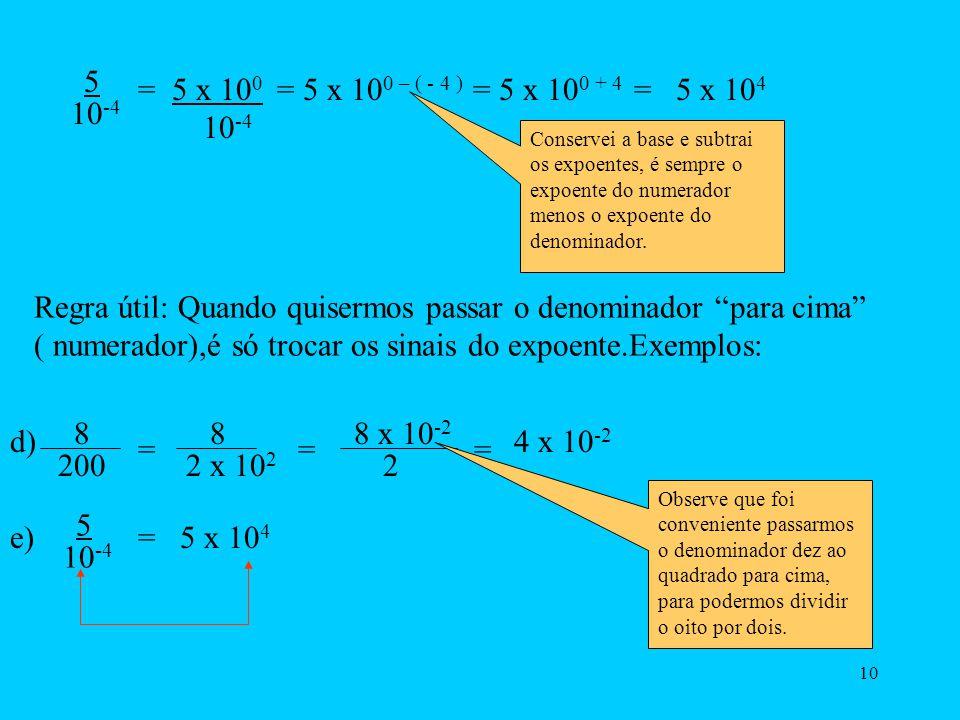 9 Outra curiosidade é por que, quando passamos o denominador de uma fração para cima ( junto com o numerador) o expoente do denominador altera o sinal.