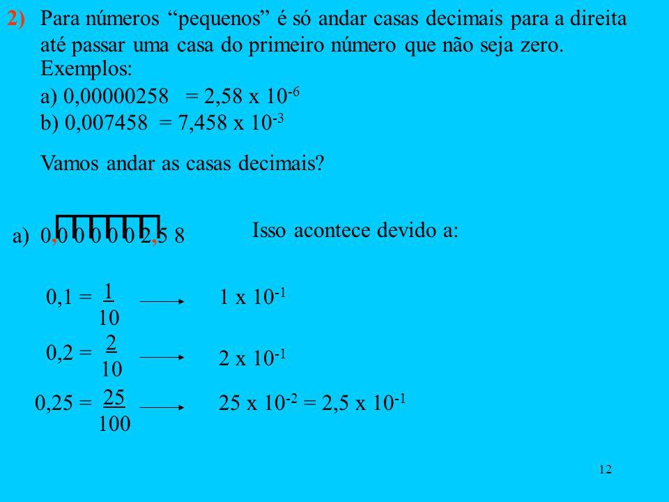 11 2 6 = 2 6-2 = 2 4 = 162 64 4 = 16 3 6 = 3 6-2 = 3 4 = 81 3 2 729 9 = 81 Bem, agora vamos a pergunta andar casas para trás O que significa? 100 = 1