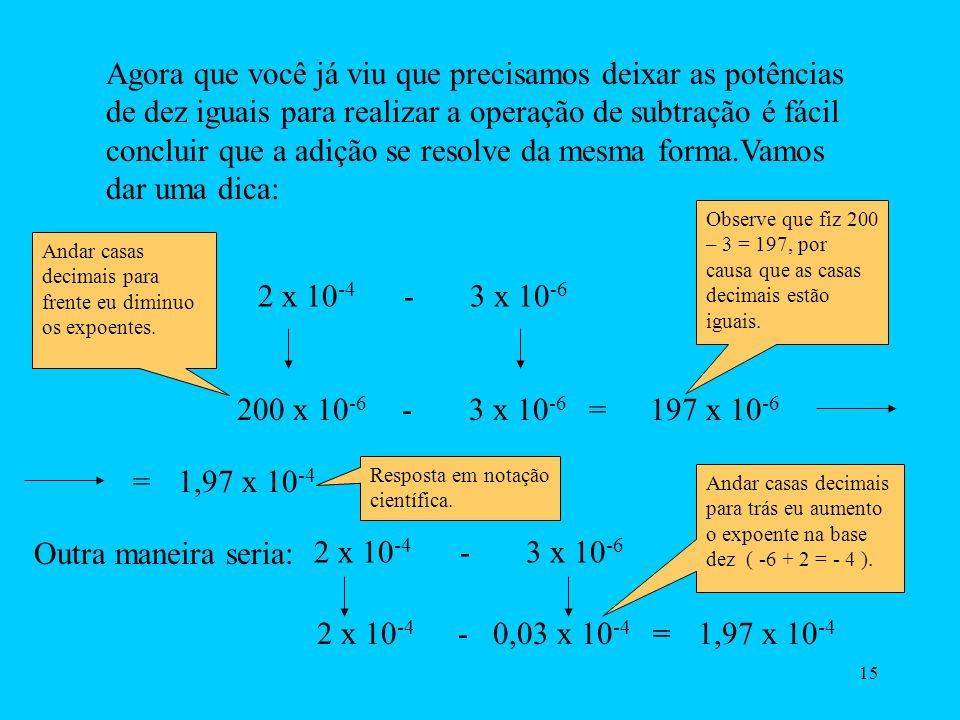 14 Um exemplo de conta curiosa. Como você faria para resolver esta conta: 2 x 10 -4 - 3 x 10 -6 2. 10000 - 1000000 3 Denominadores diferentes, logo te