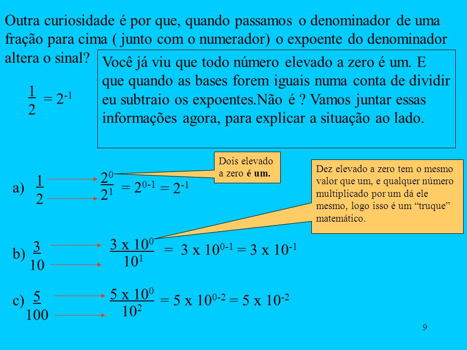 8 Uma curiosidade que dá na gente quando se vê as regras da potenciação é por qual motivo qualquer número elevado a zero é um? A explicação mais lógic