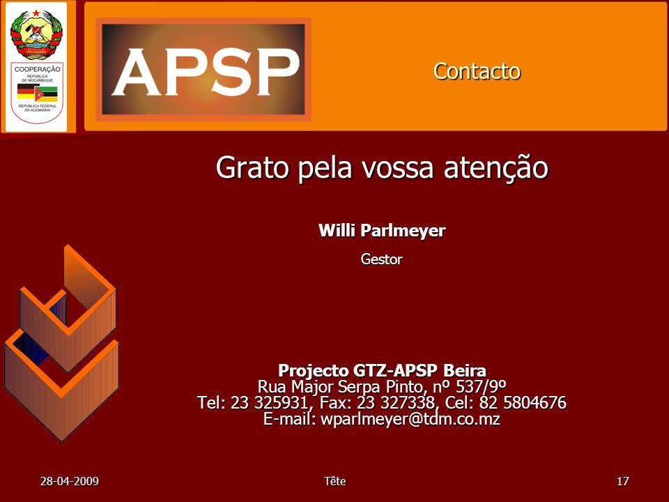 28-04-2009Tête17 Contacto Grato pela vossa atenção Willi Parlmeyer Gestor Projecto GTZ-APSP Beira Rua Major Serpa Pinto, nº 537/9º Tel: 23 325931, Fax: 23 327338, Cel: 82 5804676 E-mail: wparlmeyer@tdm.co.mz