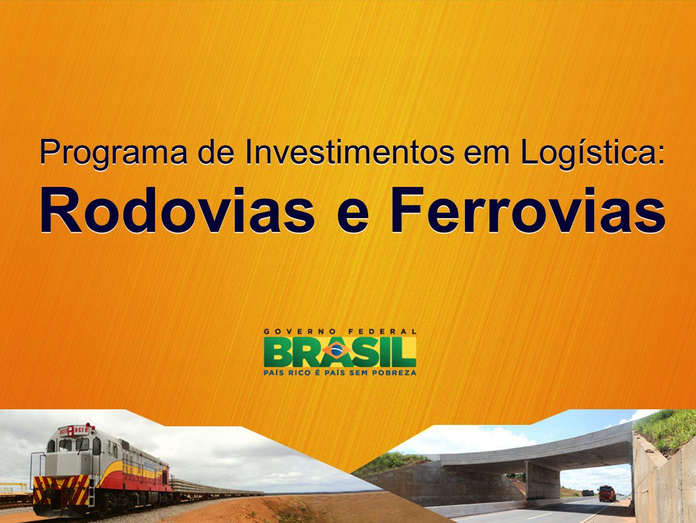 Programa de Investimentos em Logística: Rodovias e Ferrovias Programa de Investimentos em Logística: Rodovias e Ferrovias