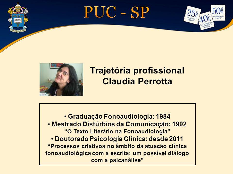 Trajetória profissional Claudia Perrotta Graduação Fonoaudiologia: 1984 Mestrado Distúrbios da Comunicação: 1992 O Texto Literário na Fonoaudiologia D