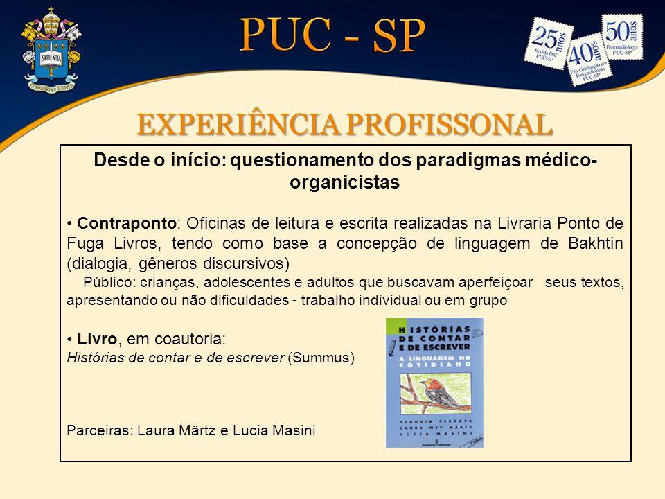 EXPERIÊNCIA PROFISSONAL Desde o início: questionamento dos paradigmas médico- organicistas Contraponto: Oficinas de leitura e escrita realizadas na Li