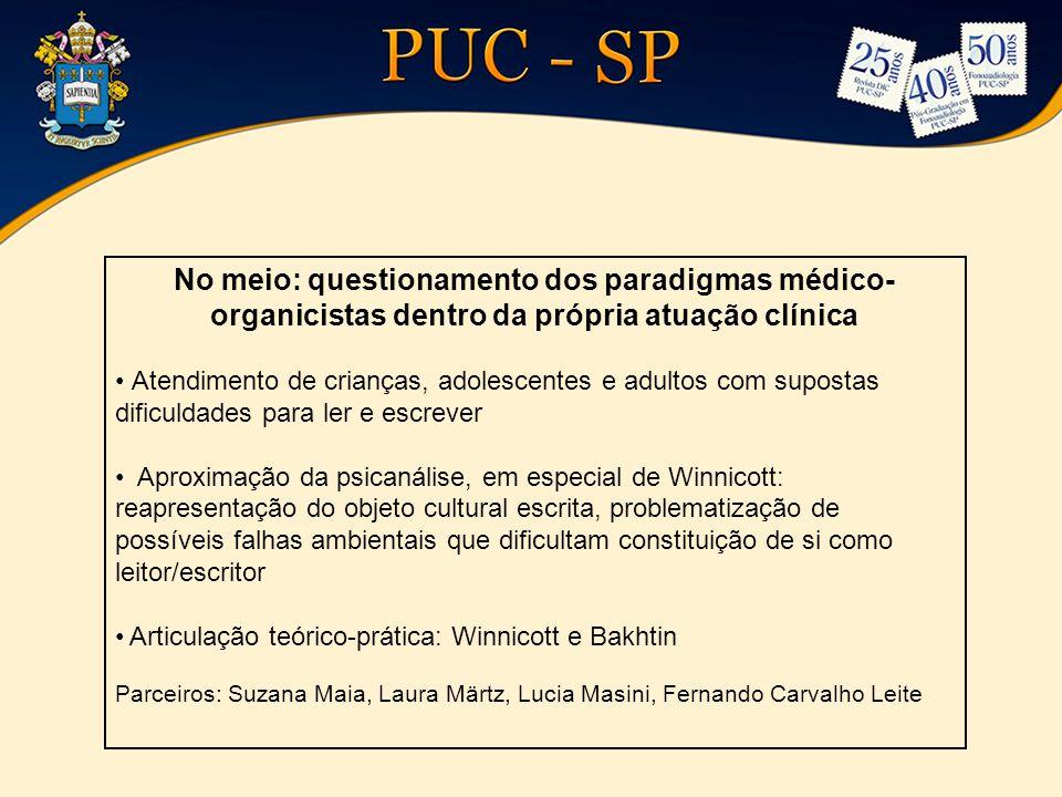 No meio: questionamento dos paradigmas médico- organicistas dentro da própria atuação clínica Atendimento de crianças, adolescentes e adultos com supo