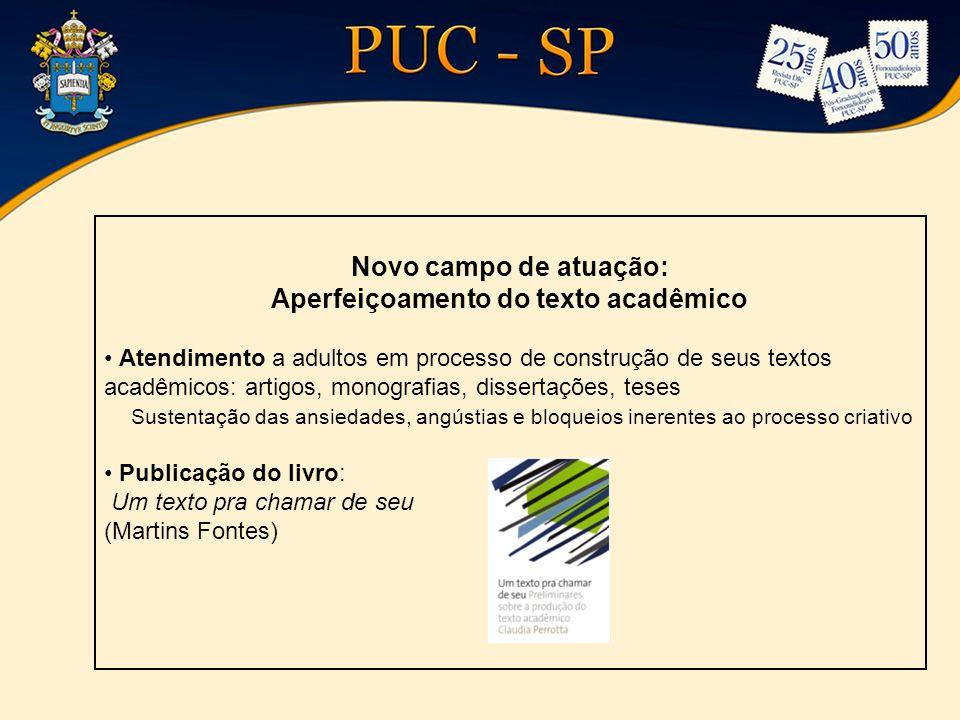 Novo campo de atuação: Aperfeiçoamento do texto acadêmico Atendimento a adultos em processo de construção de seus textos acadêmicos: artigos, monograf