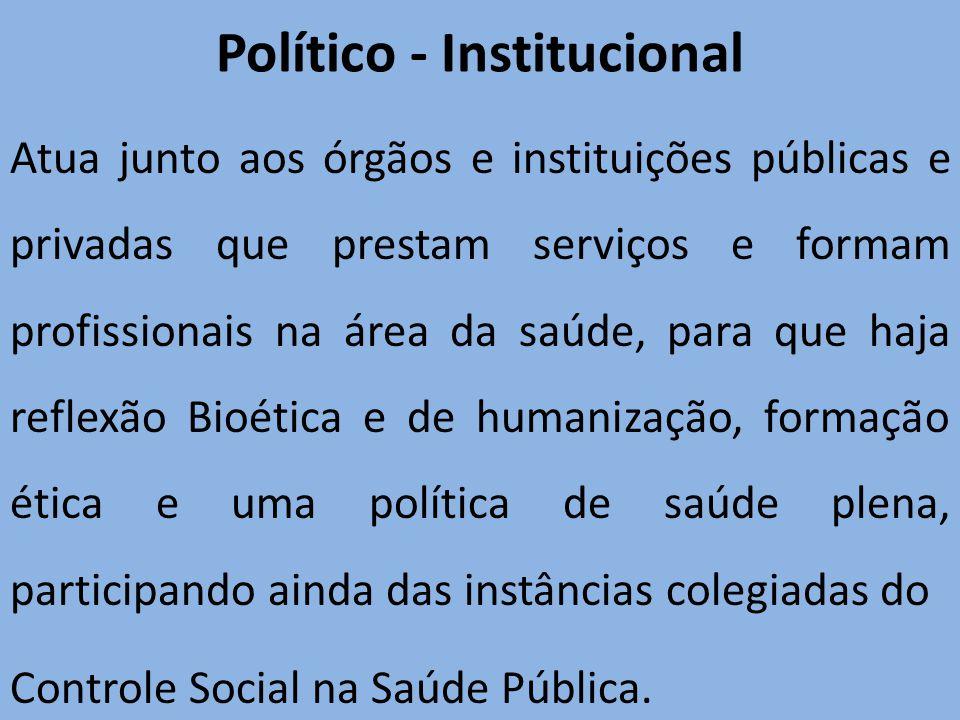 Político - Institucional Atua junto aos órgãos e instituições públicas e privadas que prestam serviços e formam profissionais na área da saúde, para q