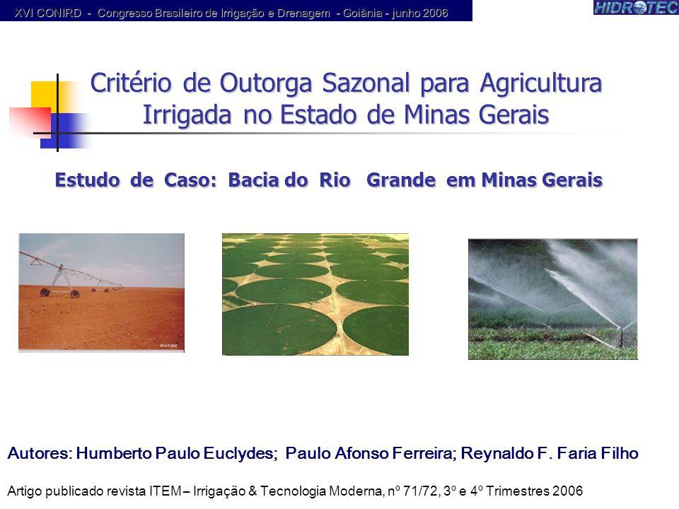 Estudo de Caso: Bacia do Rio Grande em Minas Gerais Critério de Outorga Sazonal para Agricultura Irrigada no Estado de Minas Gerais Autores: Humberto