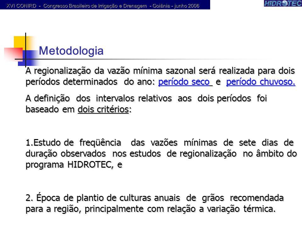 A regionalização da vazão mínima sazonal será realizada para dois períodos determinados do ano: período seco e período chuvoso. A definição dos interv