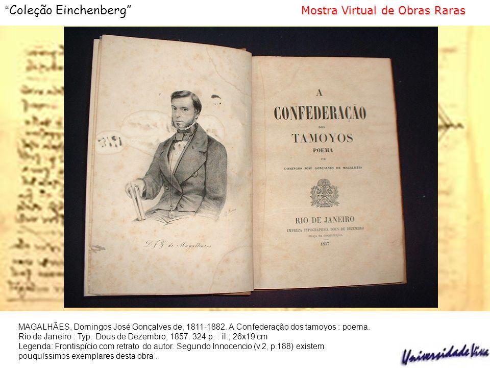 Mostra Virtual de Obras Raras Coleção Einchenberg Mostra Virtual de Obras Raras MAGALHÃES, Domingos José Gonçalves de, 1811-1882.