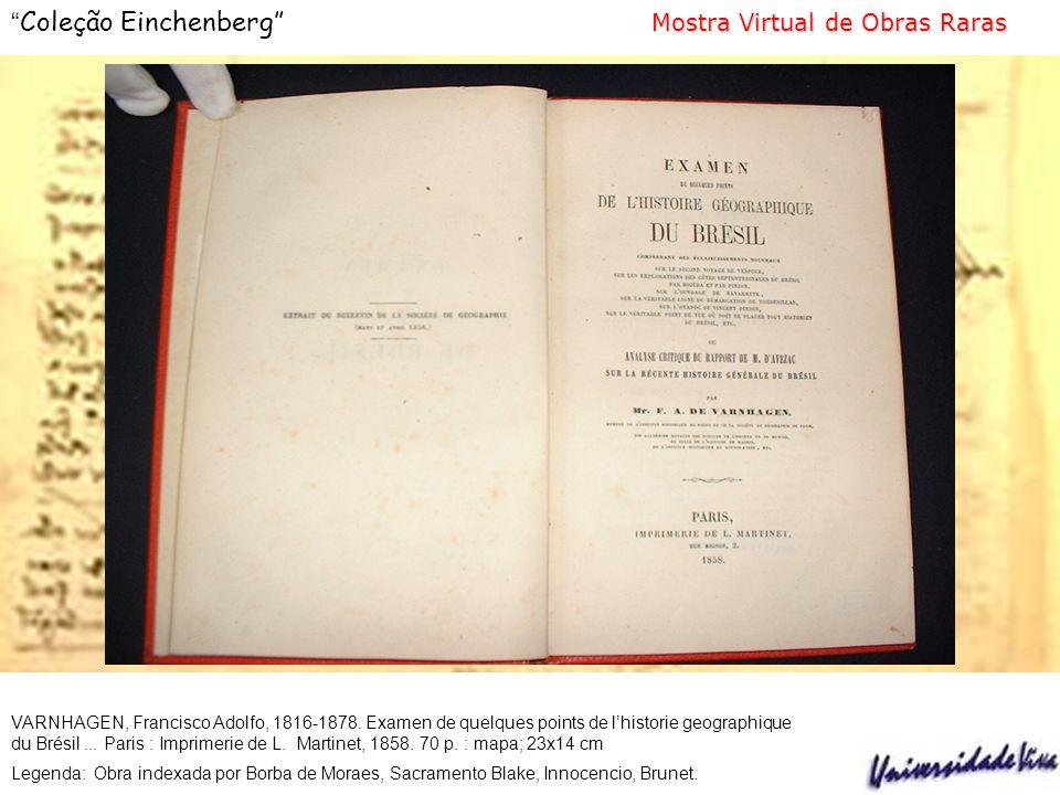 Mostra Virtual de Obras Raras Coleção Einchenberg Mostra Virtual de Obras Raras VARNHAGEN, Francisco Adolfo, 1816-1878.