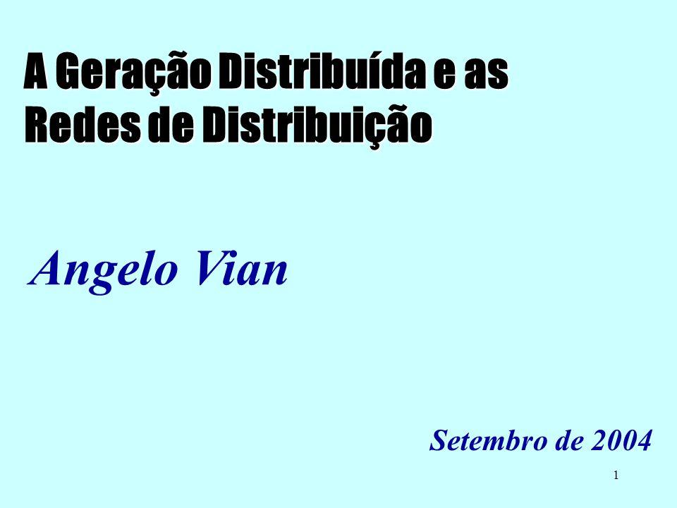 1 A Geração Distribuída e as Redes de Distribuição Angelo Vian Setembro de 2004