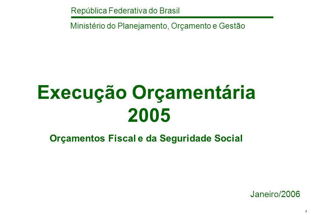República Federativa do Brasil 1 Execução Orçamentária 2005 Orçamentos Fiscal e da Seguridade Social Janeiro/2006 Ministério do Planejamento, Orçamento e Gestão