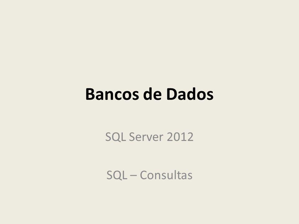 Bancos de Dados SQL Server 2012 SQL – Consultas