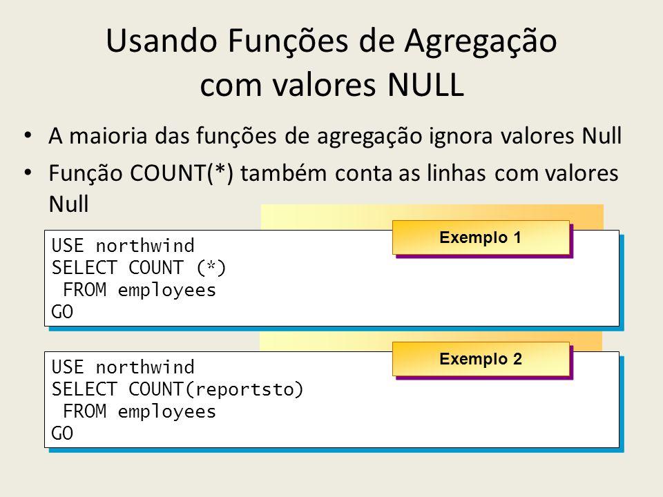 Usando Funções de Agregação com valores NULL A maioria das funções de agregação ignora valores Null Função COUNT(*) também conta as linhas com valores