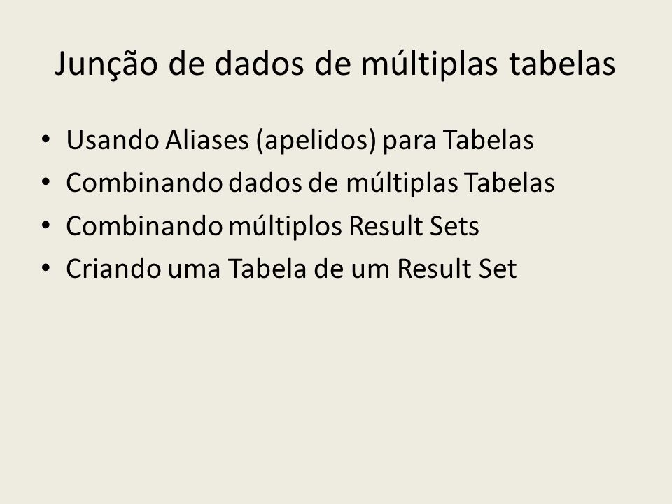 Junção de dados de múltiplas tabelas Usando Aliases (apelidos) para Tabelas Combinando dados de múltiplas Tabelas Combinando múltiplos Result Sets Cri
