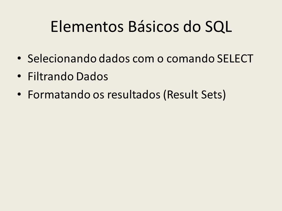 Elementos Básicos do SQL Selecionando dados com o comando SELECT Filtrando Dados Formatando os resultados (Result Sets)