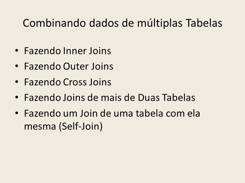 Combinando dados de múltiplas Tabelas Fazendo Inner Joins Fazendo Outer Joins Fazendo Cross Joins Fazendo Joins de mais de Duas Tabelas Fazendo um Joi