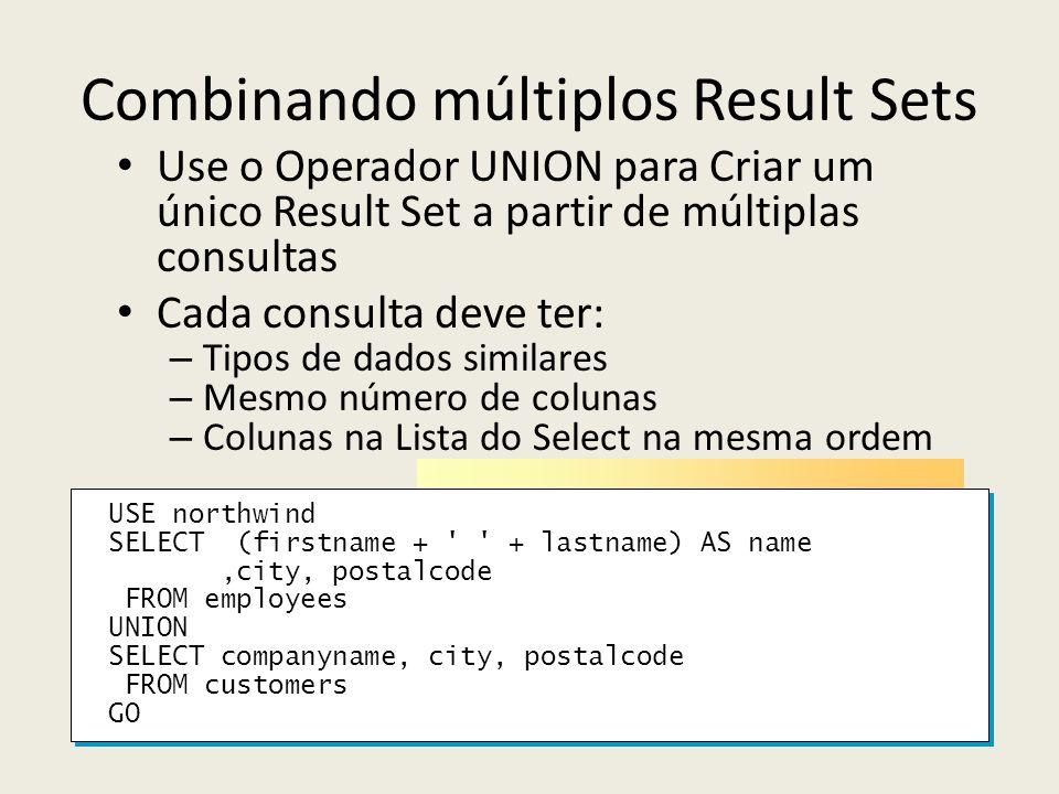 Combinando múltiplos Result Sets Use o Operador UNION para Criar um único Result Set a partir de múltiplas consultas Cada consulta deve ter: – Tipos d