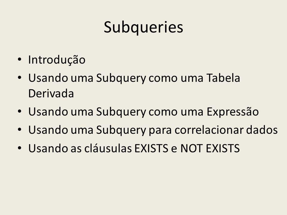 Subqueries Introdução Usando uma Subquery como uma Tabela Derivada Usando uma Subquery como uma Expressão Usando uma Subquery para correlacionar dados