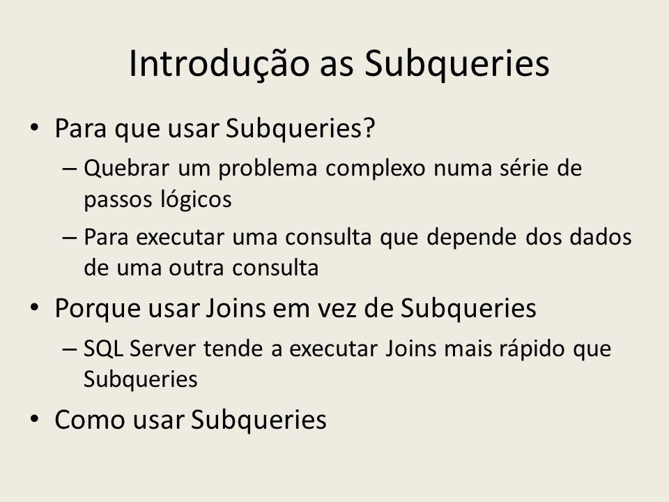 Introdução as Subqueries Para que usar Subqueries? – Quebrar um problema complexo numa série de passos lógicos – Para executar uma consulta que depend