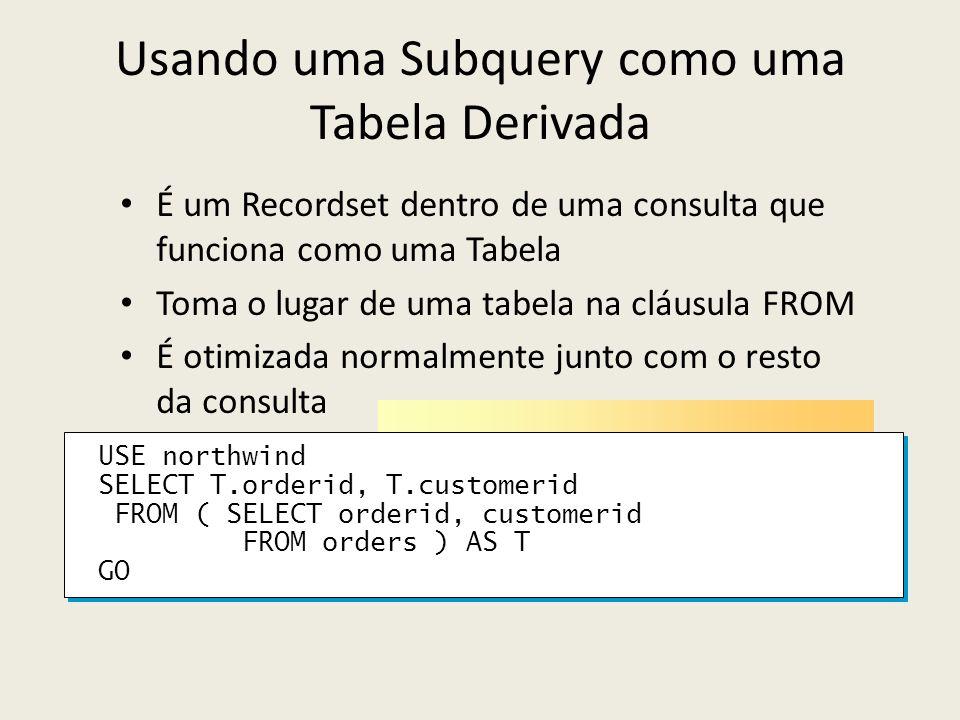Usando uma Subquery como uma Tabela Derivada É um Recordset dentro de uma consulta que funciona como uma Tabela Toma o lugar de uma tabela na cláusula