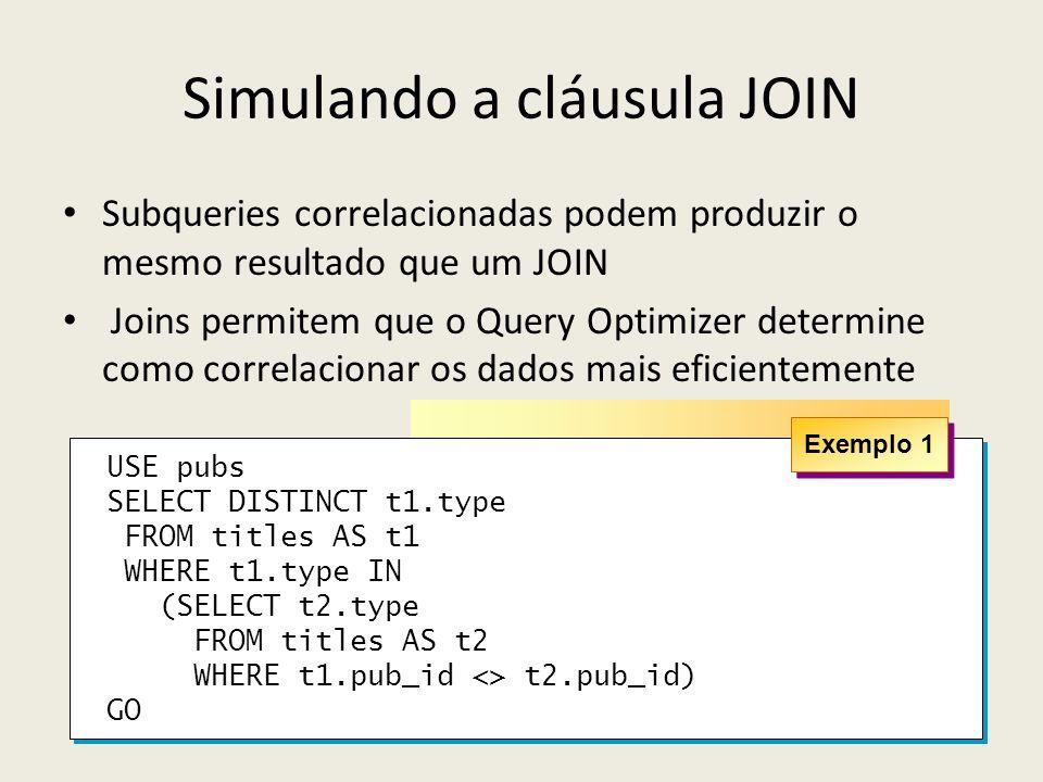 Simulando a cláusula JOIN Subqueries correlacionadas podem produzir o mesmo resultado que um JOIN Joins permitem que o Query Optimizer determine como