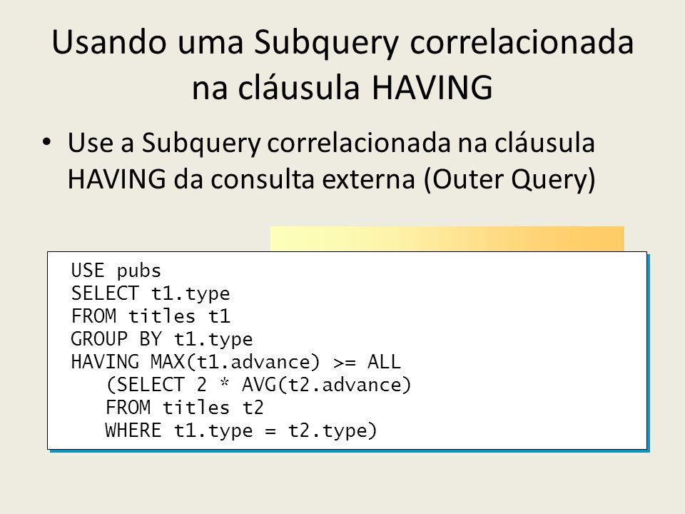 Usando uma Subquery correlacionada na cláusula HAVING Use a Subquery correlacionada na cláusula HAVING da consulta externa (Outer Query) USE pubs SELE