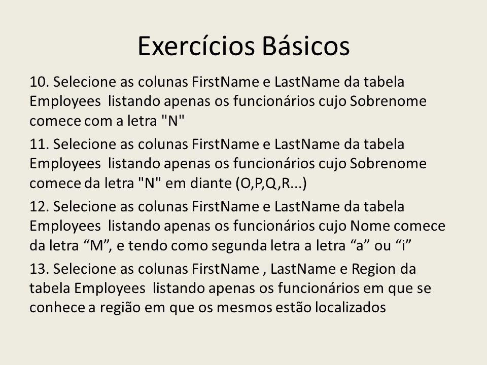 Exercícios Básicos 10. Selecione as colunas FirstName e LastName da tabela Employees listando apenas os funcionários cujo Sobrenome comece com a letra