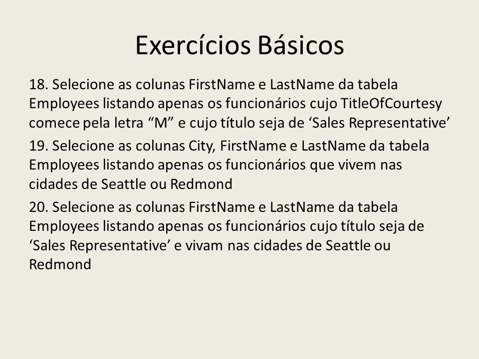 Exercícios Básicos 18. Selecione as colunas FirstName e LastName da tabela Employees listando apenas os funcionários cujo TitleOfCourtesy comece pela