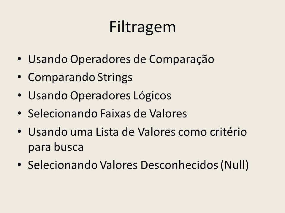 Filtragem Usando Operadores de Comparação Comparando Strings Usando Operadores Lógicos Selecionando Faixas de Valores Usando uma Lista de Valores como